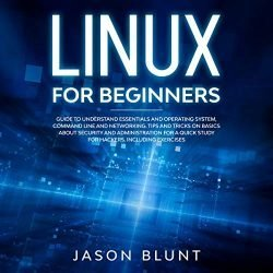 Linux for Beginners: Guide to Understand Essentials and Operating System, Command Line, and Networking: Tips and Tricks on Basics About Security and Administration for a Quick Study for Hackers