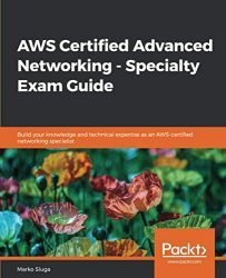 AWS Certified Advanced Networking – Specialty Exam Guide: Build your knowledge and technical expertise as an AWS-certified networking specialist