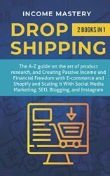 Dropshipping: 2 in 1: A-Z guide on the Art of Product Research, Creating Passive Income, Financial Freedom with E-commerce, Shopify and Scaling it With Social Media Marketing, SEO, Blogging, Instagram