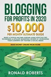 Blogging for Profit in 2020: 10,000/month ultimate guide – Make a Passive Income Fortune using Effective SEO Techniques & Affiliate Marketing Secrets … on YouTube & Social Media (Make Money Online)
