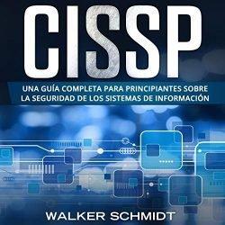 CISSP: Una guía completa para principiantes sobre la seguridad de los sistemas de información [CISSP: A Comprehensive Beginners Guide on the Information Systems Security]