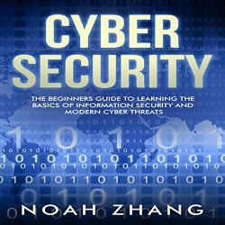 Cyber Security: The Beginners Guide to Learning the Basics of Information Security and Modern Cyber Threats