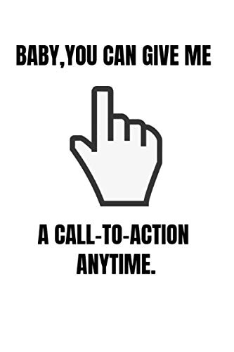 Baby, you can give me a call-to-action anytime: Funny SEO Pick up lines Notebook Novelty Gift ~ Diary for Digital Marketing, Business Lovers, Blank Lined Travel Journal to Write In Ideas