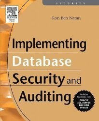 Implementing Database Security and Auditing: Includes Examples for Oracle, SQL Server, DB2 UDB, Sybase