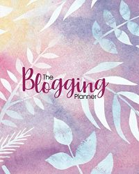 The Blogging Planner: Journal  – a large 8×10 unique notebook cover with 115 detailed pages to keep your blog organized