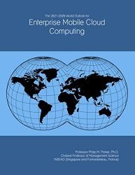 The 2021-2026 World Outlook for Enterprise Mobile Cloud Computing