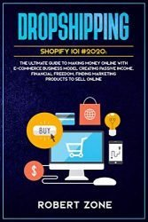 DROPSHIPPING SHOPIFY 101 #2020: The Ultimate Guide to Making Money Online With E-Commerce Business Model Creating Passive Income, Financial Freedom, Finding Marketing Products To Sell Online