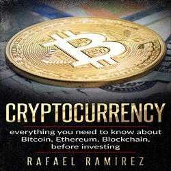 Cryptocurrency : Everything You Need to Know About Bitcoin, Ethereum, Blockchain, Before Investing in It