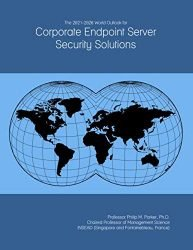 The 2021-2026 World Outlook for Corporate Endpoint Server Security Solutions