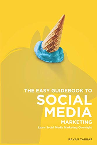 The Easy Guidebook To Social Media Marketing: Learn social media marketing overnight