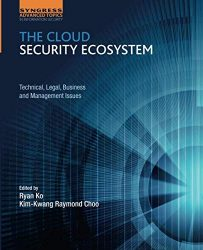 The Cloud Security Ecosystem: Technical, Legal, Business and Management Issues