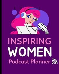 Inspiring Women Podcast Planner: Narrative Blogging Journal | On The Air | Mashups | Trackback | Microphone | Broadcast Date | Recording Date | Host | Guest