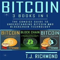 Bitcoin: 3 Books in 1 – The Consice Guide to Understanding Bitcoin and Blockchain Technology