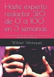 Hazte experto redactor SEO de 0 a 100 en 3 semanas: La nueva concepción de la redacción SEO a través del Inbound Marketing (Marketing de Contenidos) (Spanish Edition)