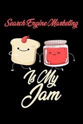 Search Engine Marketing is My Jam: Funny Search Engine Marketing Journal (Diary, Notebook) Christmas & Birthday Gift for Search Engine Marketing Enthusiasts