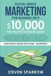 Social Media Marketing for Business: Facebook, Instagram, YouTube, Twitter, Snapchat Secret Strategies to build up Your Personal Brand, become an … your Audience (Make Money Online from Home)