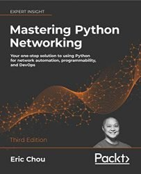 Mastering Python Networking – Third Edition: Your one-stop solution to using Python for network automation, programmability, and DevOps