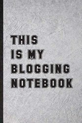 This Is My Blogging Notebook: Funny Social Media Blogging Lined Notebook Writing Journal Blogger Writer, Inspirational Saying Unique Special Birthday Gift Idea Classic 110 Pages
