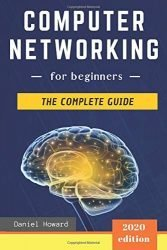 Computer Networking for Beginners: The Complete Guide to Network Systems, Wireless Technology, IP Subnetting, including the Basics of Cybersecurity & The Internet of Things for Artificial Intelligence