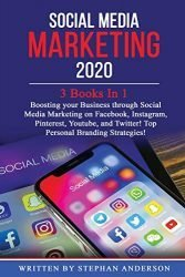 Social Media Marketing 2020: 3 Books In 1: Boosting your Business through Social Media Marketing on Facebook, Instagram, Pinterest, Youtube, and Twitter! Top Personal Branding Strategies!